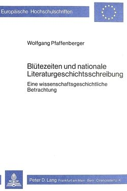 Blütezeiten und nationale Literaturgeschichtsschreibung von Pfaffenberger,  Wolfgang