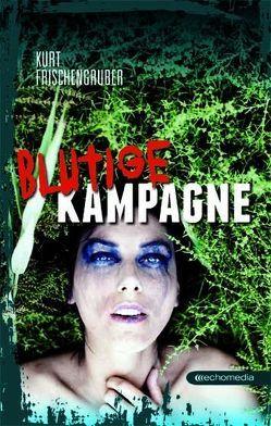 Blutige Kampagne von Frischengruber,  Kurt