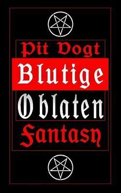 Blutige Oblaten von Vogt,  Pit