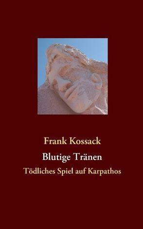 Blutige Tränen von Kossack,  Frank
