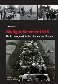 Blutiger Sommer 1945-Ein historischer Reiseführer von Padevět,  Jiří