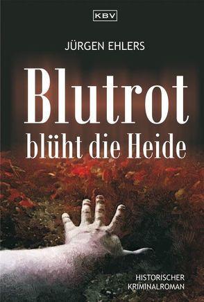 Blutrot blüht die Heide von Ehlers,  Jürgen