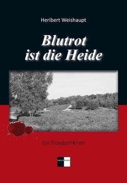 Blutrot ist die Heide von Weishaupt,  Heribert