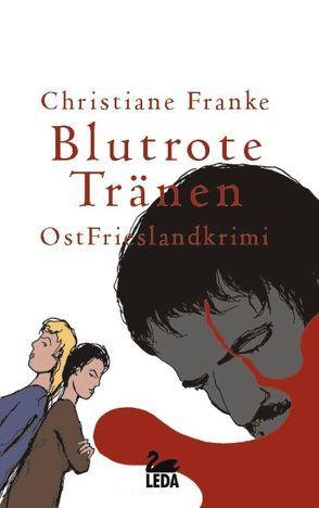 Blutrote Tränen von Franke,  Christiane