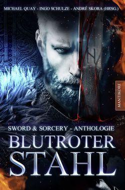 Blutroter Stahl (Sword & Sorcery Anthologie) von Quay,  Michael, Schulze,  Ingo, Skora,  André