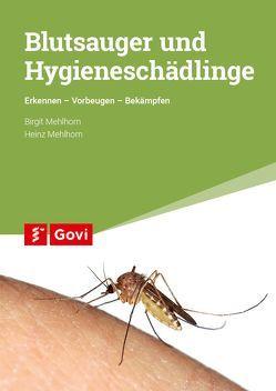 Blutsauger und Hygieneschädlinge von Mehlhorn,  Birgit, Mehlhorn,  Heinz