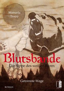 Blutsbande – Die Sippe des weißen Bären von Trapp,  Manuela