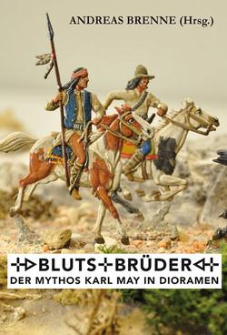 Blutsbrüder – Der Mythos Karl May im Diorama von Brenne,  Andreas