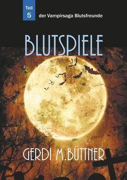 Blutspiele von Büttner,  Gerdi M.