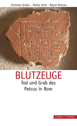 Blutzeuge – Tod und Grab des Petrus in Rom von Gnilka,  Christian, Heid,  Stefan, Riesner,  Rainer