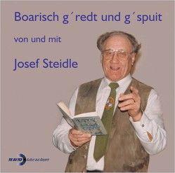 Boarisch g'redt und g'spuit von und mit Josef Steidle von Steidle,  Josef