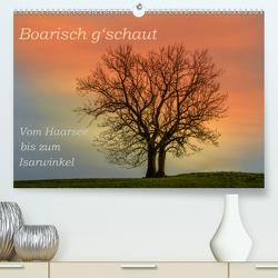 Boarisch g'schaut – Vom Haarsee bis zum Isarwinkel (Premium, hochwertiger DIN A2 Wandkalender 2020, Kunstdruck in Hochglanz) von Jaritz,  Brigitte