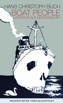 Boat People. Literatur als Geisterschiff von Buch,  Hans Christoph