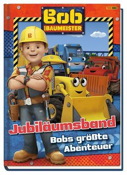 Bob der Baumeister Jubiläumsband: Bobs größte Abenteuer von Weber,  Claudia