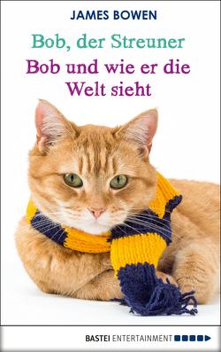 Bob, der Streuner – Bob und wie er die Welt sieht von Bowen,  James