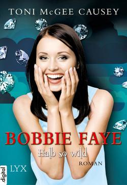 Bobbie Faye – Halb so wild von Bauer,  Isabell, Causey,  Toni McGee, Witte,  Anke