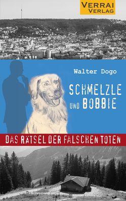 Bobbie und Schmelzle: Das Rätsel der falschen Toten von Dogo,  Walter