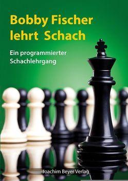 Bobby Fischer lehrt Schach von Fischer,  Robert James