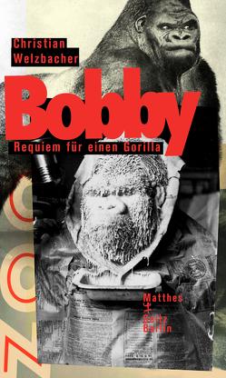Bobby. Requiem für einen Gorilla von Welzbacher,  Christian