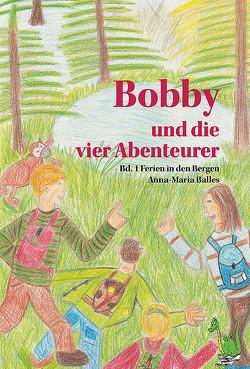 Bobby und die vier Abenteurer – Ferien in den Bergen von Balles,  Anna-Maria