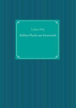 Bobbys Flucht aus Innsmouth von Moj,  Lukas