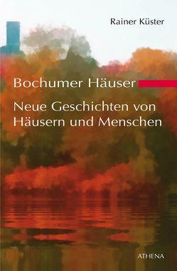 Bochumer Häuser – Neue Geschichten von Häusern und Menschen von Küster,  Rainer