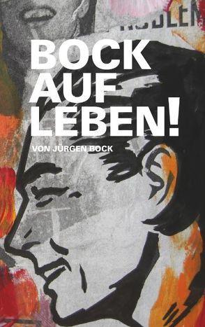 Bock auf Leben ! von Bock,  Jürgen