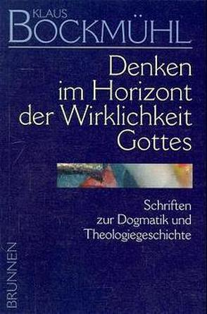 Bockmühl-Werkausgabe / Denken im Horizont der Wirklichkeit Gottes von Bockmühl,  Klaus, Mayer,  Rainer