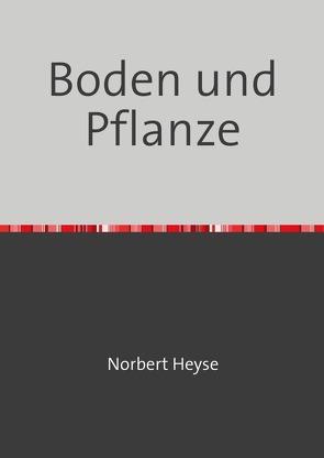 Boden und Pflanze von Heyse,  Norbert