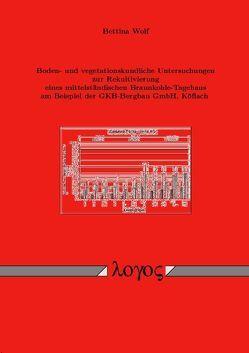 Boden- und vegetationskundliche Untersuchungen zur Rekultivierung eines mittelständischen Braunkohle-Tagebaus am Beispiel der GKB-Bergbau GmbH, Köflach von Wolf,  Bettina