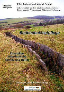 Bodendenkmalpflege – Ehemalige innerdeutsche Grenze und Berlin von Erhard,  Andreas, Erhard,  Elke, Erhard,  Manuel