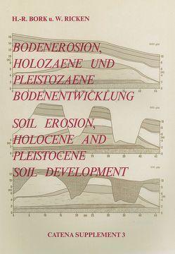 Bodenerosion, Holozaene und Pleistozaene Bodenentwicklung von Bork,  Hans-Rudolf, Ricken,  Werner