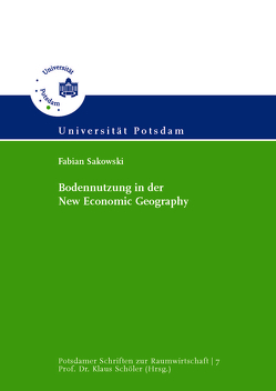 Bodennutzung in der New Economic Geography von Sakowski,  Fabian