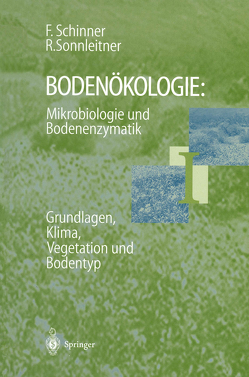 Bodenökologie: Mikrobiologie und Bodenenzymatik Band I von Schinner,  Franz, Sonnleitner,  Renate
