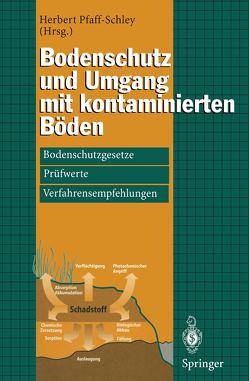 Bodenschutz und Umgang mit kontaminierten Böden von Pfaff-Schley,  Herbert
