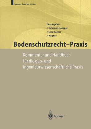 Bodenschutzrecht – Praxis von Hofmann-Hoeppel,  J., Neidhart,  H.-V., Philipps,  R., Schuhmacher,  A., Schumacher,  J., Vahldieck,  C., Wagner,  J., Wind,  G., Wolf,  V