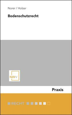 Bodenschutzrecht von Holzer,  Gottfried, Norer,  Roland