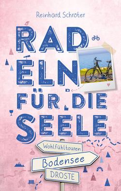 Bodensee. Radeln für die Seele von Schröter,  Reinhard