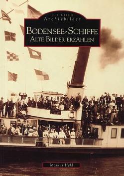 Bodensee-Schiffe – Alte Bilder erzählen von Hehl,  Markus