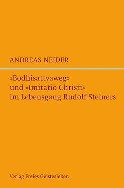 »Bodhisattvaweg« und »Imitatio Christi« im Lebensgang Rudolf Steiners von Neider,  Andreas