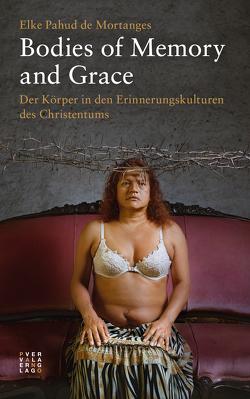 Bodies of Memory and Grace von Pahud de Mortanges,  Elke