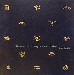 Bodo Korsig. Where can I buy a new brain? von Herbstreuth,  Peter, Kellendonk,  Christoph, Lalla,  Kisa, Niemann,  Norbert, Scardanelli, Schenk-Weiniger,  Isabell