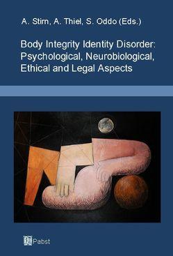 Body Integrity Identity Disorder: Psychological, Neurobiological, Ethical and Legal Aspects von Oddo,  Silvia, Stirn,  Aglaja, Thiel,  Aylin