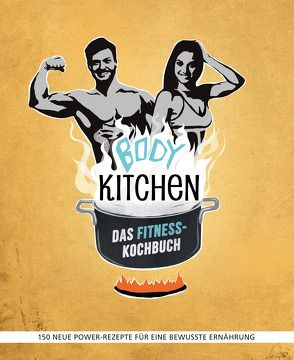 Body Kitchen – Das Fitness-Kochbuch von Hickst,  Regina, Krämer,  Paula, Pferrer,  Yvonne, Snowdon,  Bettina, Uwe,  Flying, Will,  Stefanie