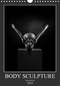 BODY SCULPTURE (Wandkalender 2019 DIN A4 hoch) von Jörg Leth,  Hans