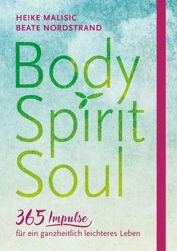 Body, Spirit, Soul – 365 Impulse für ein ganzheitlich leichteres Leben von Malisic,  Heike, Nordstrand,  Beate