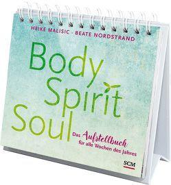 Body, Spirit, Soul – Das Aufstellbuch für alle Wochen des Jahres von Malisic,  Heike, Nordstrand,  Beate