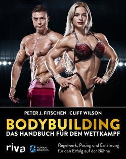 Bodybuilding – das Handbuch für den Wettkampf von Fitschen,  Peter J., Wilson,  Cliff