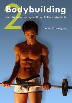 Bodybuilding zur Stärkung des jugendlichen Selbstwertgefühls 2 von Plastargias,  Joannis