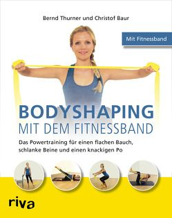 Bodyshaping mit dem Fitnessband von Baur,  Christof, Thurner,  Bernd